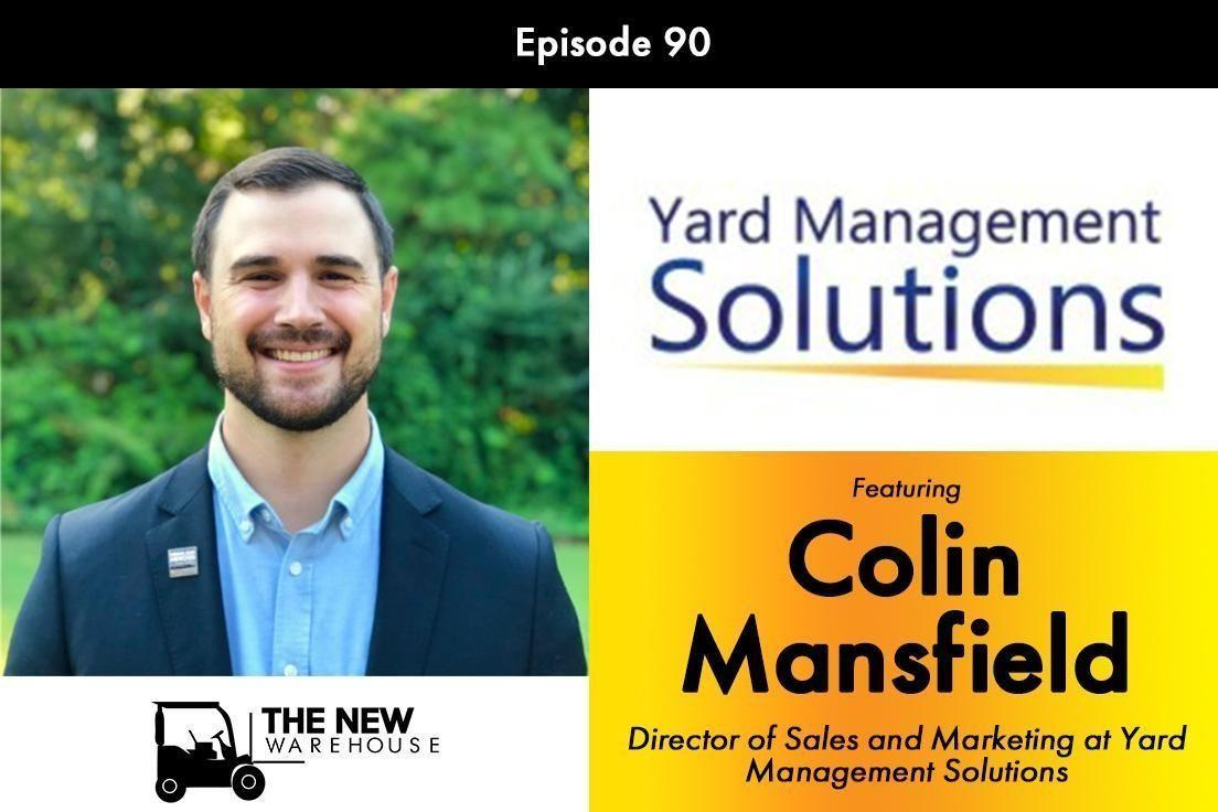 The New Warehouse Episode 90 featuring Colin Mansfield, Director of Sales and Marketing at Yard Management Solutions