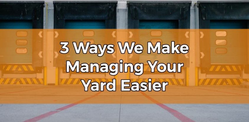 Three Ways YMS Makes Yard Management Easier